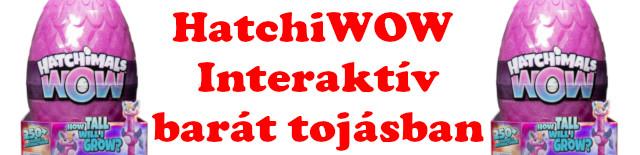 HatchiWow Interaktív barát tojásban